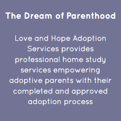 Love and Hope Adoption Services provides professional home study services empowering adoptive parents with their completed and approved adoption process.